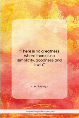 """Leo Tolstoy quote: """"There is no greatness where there is…""""- at QuotesQuotesQuotes.com"""