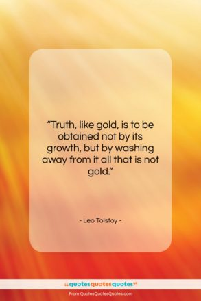 """Leo Tolstoy quote: """"Truth, like gold, is to be obtained…""""- at QuotesQuotesQuotes.com"""