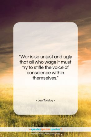 "Leo Tolstoy quote: ""War is so unjust and ugly that…""- at QuotesQuotesQuotes.com"