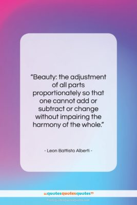 """Leon Battista Alberti quote: """"Beauty: the adjustment of all parts proportionately…""""- at QuotesQuotesQuotes.com"""