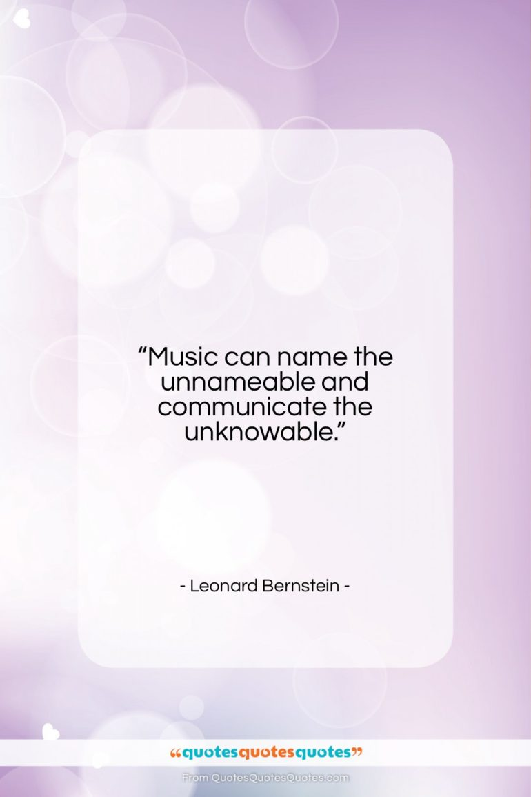 """Leonard Bernstein quote: """"Music can name the unnameable and communicate…""""- at QuotesQuotesQuotes.com"""