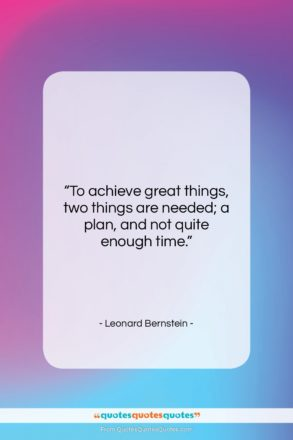 """Leonard Bernstein quote: """"To achieve great things, two things are…""""- at QuotesQuotesQuotes.com"""