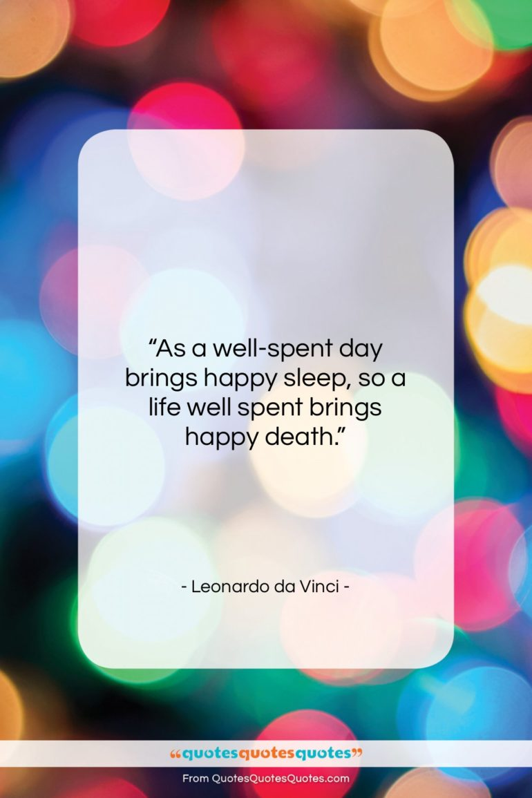 """Leonardo da Vinci quote: """"As a well-spent day brings happy sleep…""""- at QuotesQuotesQuotes.com"""