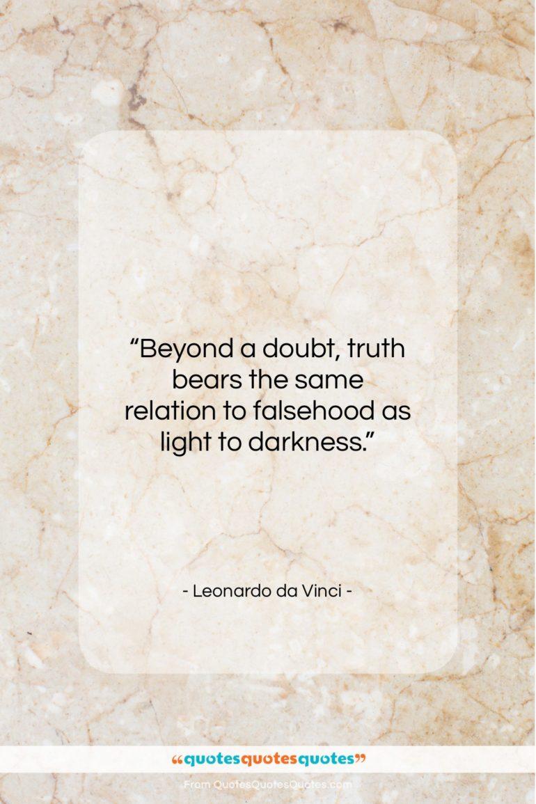 """Leonardo da Vinci quote: """"Beyond a doubt, truth bears the same…""""- at QuotesQuotesQuotes.com"""