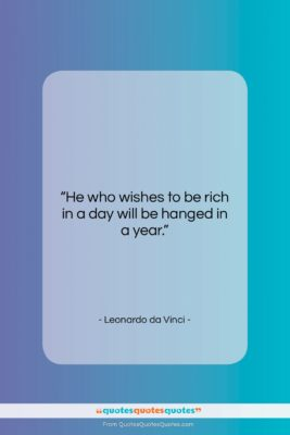 """Leonardo da Vinci quote: """"He who wishes to be rich in…""""- at QuotesQuotesQuotes.com"""