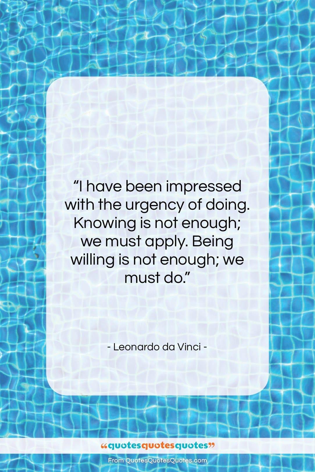 "Leonardo da Vinci quote: ""I have been impressed with the urgency…""- at QuotesQuotesQuotes.com"