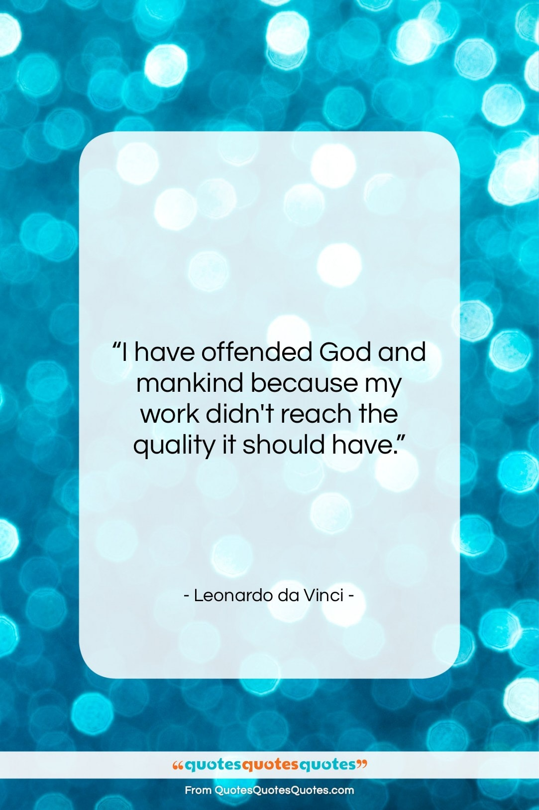 """Leonardo da Vinci quote: """"I have offended God and mankind because…""""- at QuotesQuotesQuotes.com"""