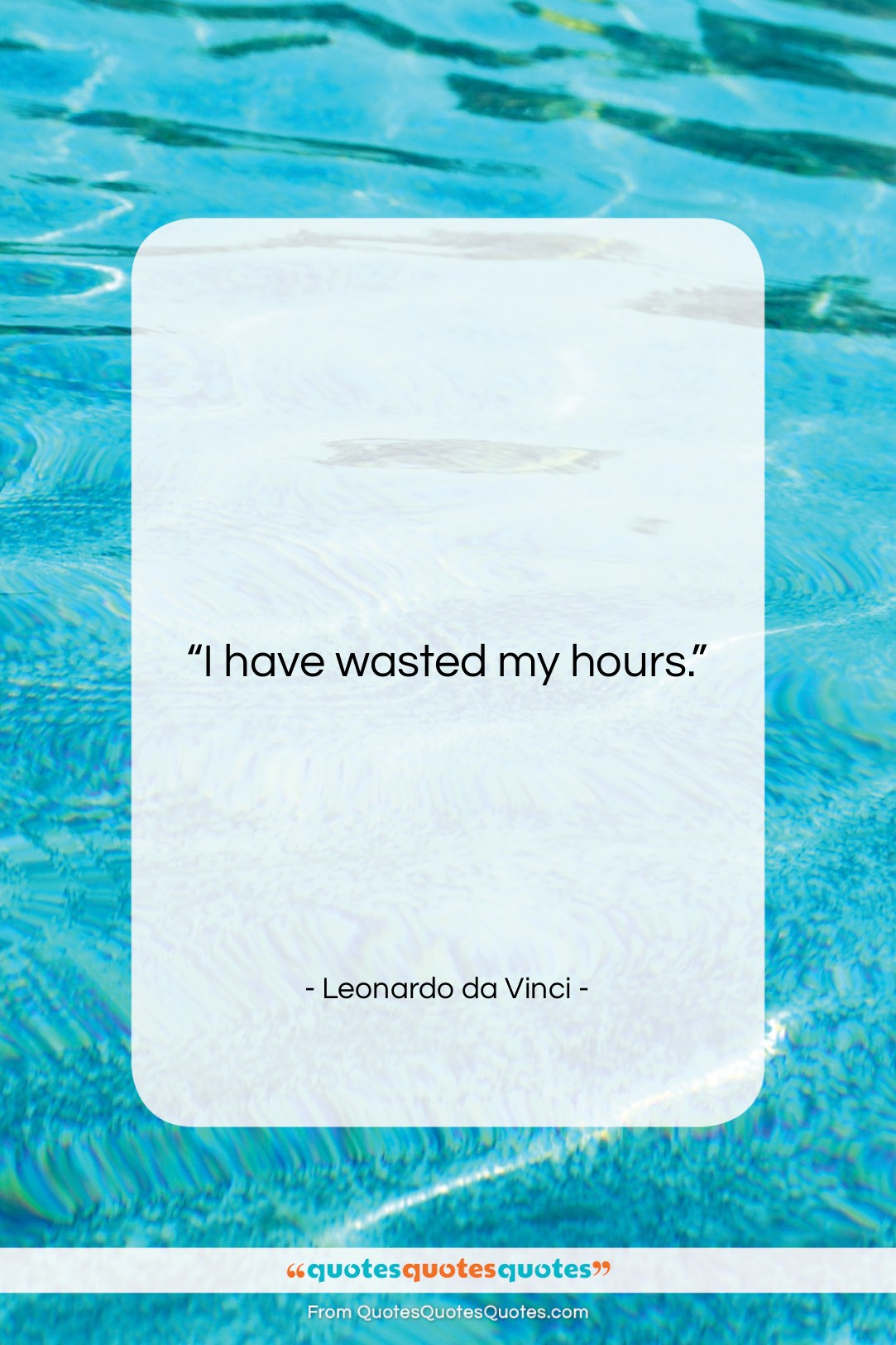 "Leonardo da Vinci quote: ""I have wasted my hours….""- at QuotesQuotesQuotes.com"