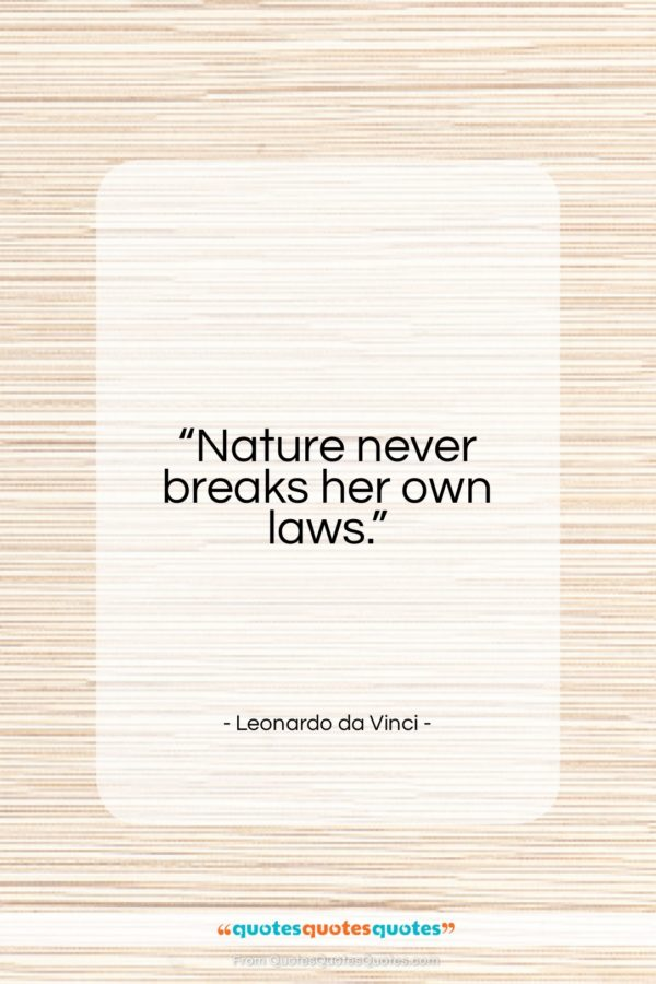 "Leonardo da Vinci quote: ""Nature never breaks her own laws…""- at QuotesQuotesQuotes.com"