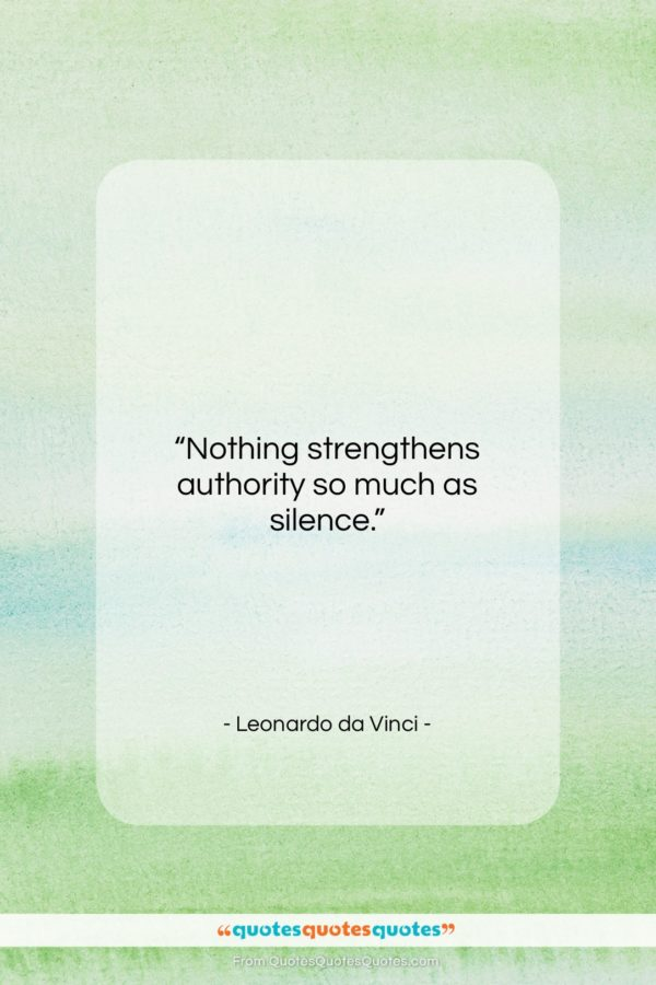 """Leonardo da Vinci quote: """"Nothing strengthens authority so much as silence…""""- at QuotesQuotesQuotes.com"""