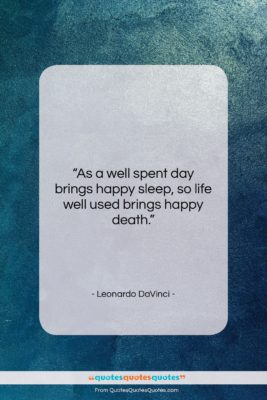 "Leonardo DaVinci quote: ""As a well spent day brings happy…""- at QuotesQuotesQuotes.com"