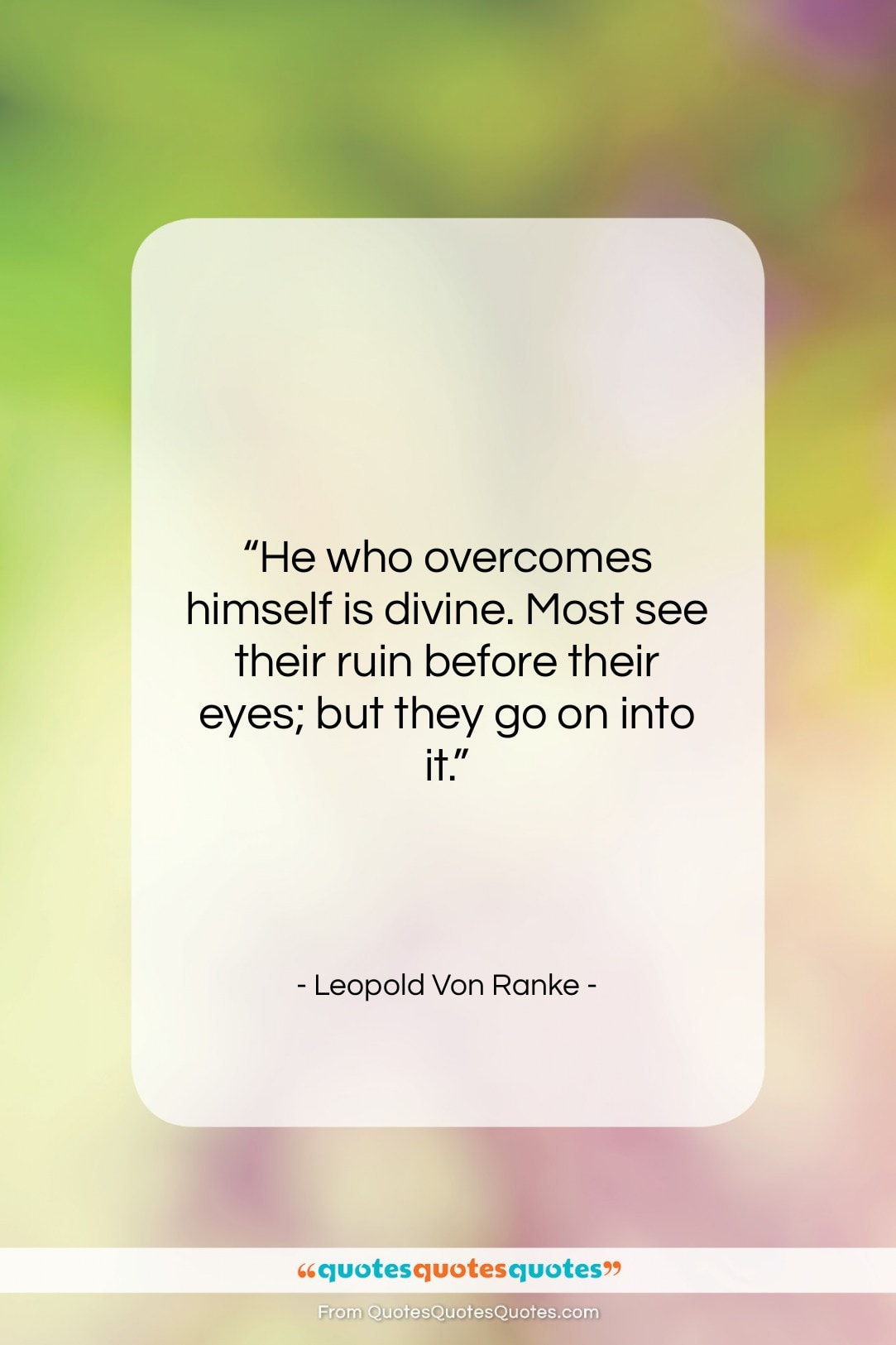 """Leopold Von Ranke quote: """"He who overcomes himself is divine. Most…""""- at QuotesQuotesQuotes.com"""