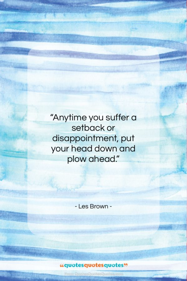 "Les Brown quote: ""Anytime you suffer a setback or disappointment…""- at QuotesQuotesQuotes.com"