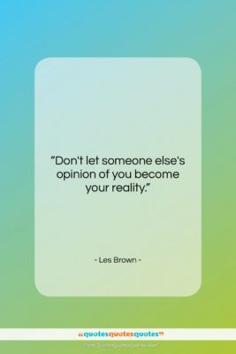 """Les Brown quote: """"Don't let someone else's opinion of you…""""- at QuotesQuotesQuotes.com"""