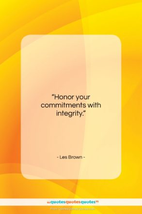"""Les Brown quote: """"Honor your commitments with integrity….""""- at QuotesQuotesQuotes.com"""