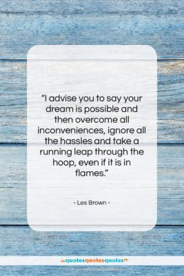 """Les Brown quote: """"I advise you to say your dream…""""- at QuotesQuotesQuotes.com"""