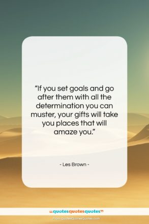 "Les Brown quote: ""If you set goals and go after…""- at QuotesQuotesQuotes.com"
