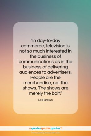 """Les Brown quote: """"In day-to-day commerce, television is not so…""""- at QuotesQuotesQuotes.com"""