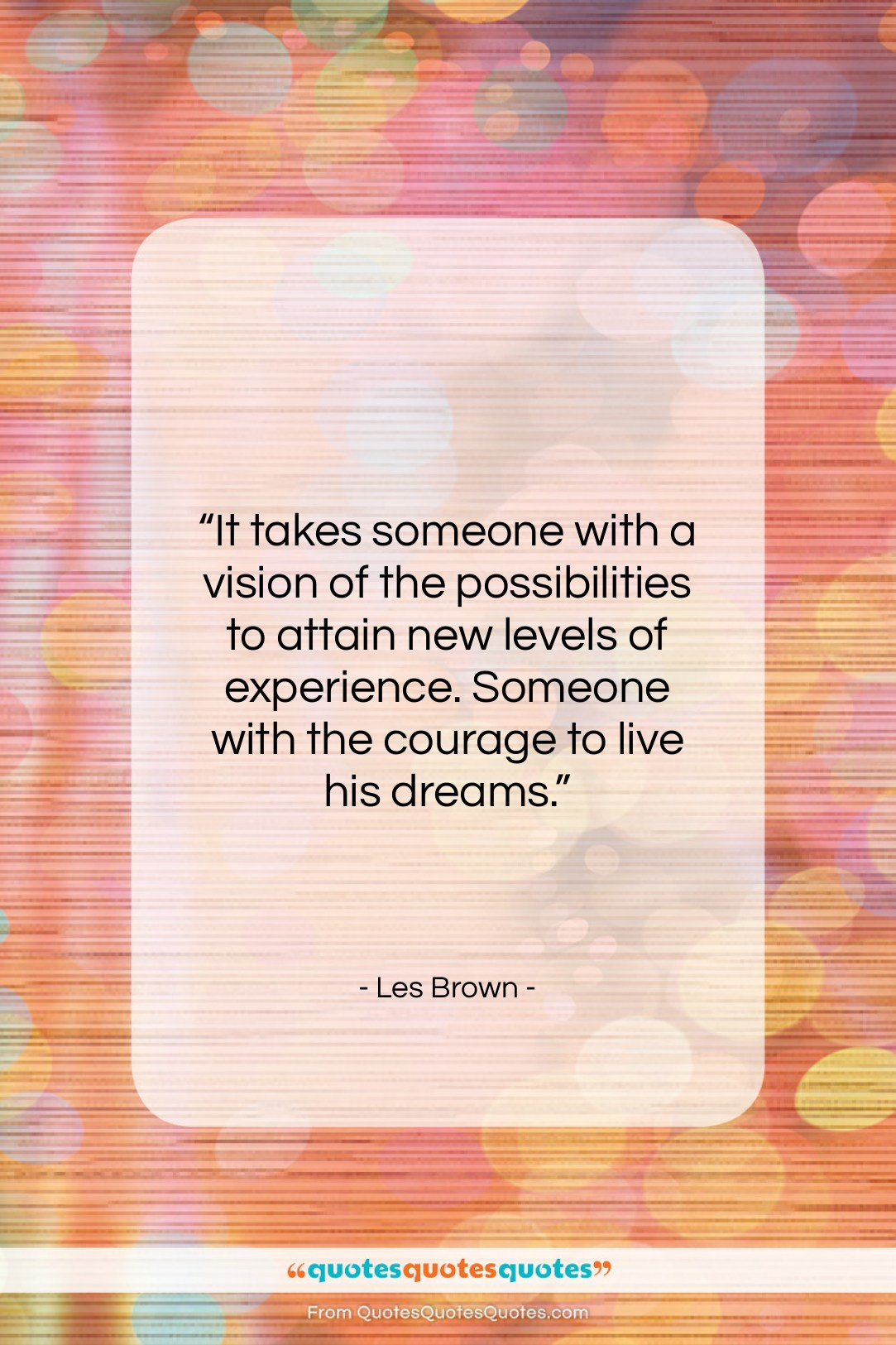 """Les Brown quote: """"It takes someone with a vision of…""""- at QuotesQuotesQuotes.com"""