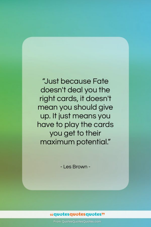 """Les Brown quote: """"Just because Fate doesn't deal you the…""""- at QuotesQuotesQuotes.com"""