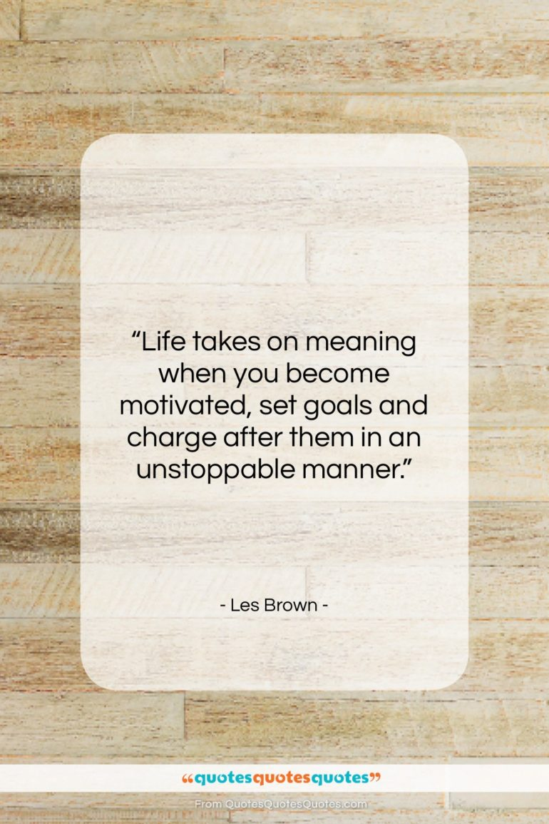 """Les Brown quote: """"Life takes on meaning when you become…""""- at QuotesQuotesQuotes.com"""