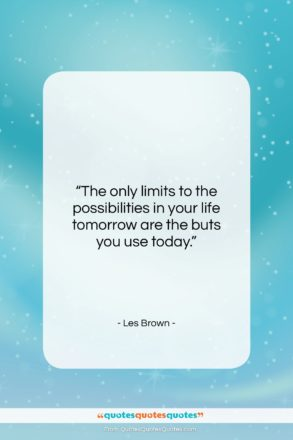 "Les Brown quote: ""The only limits to the possibilities in…""- at QuotesQuotesQuotes.com"