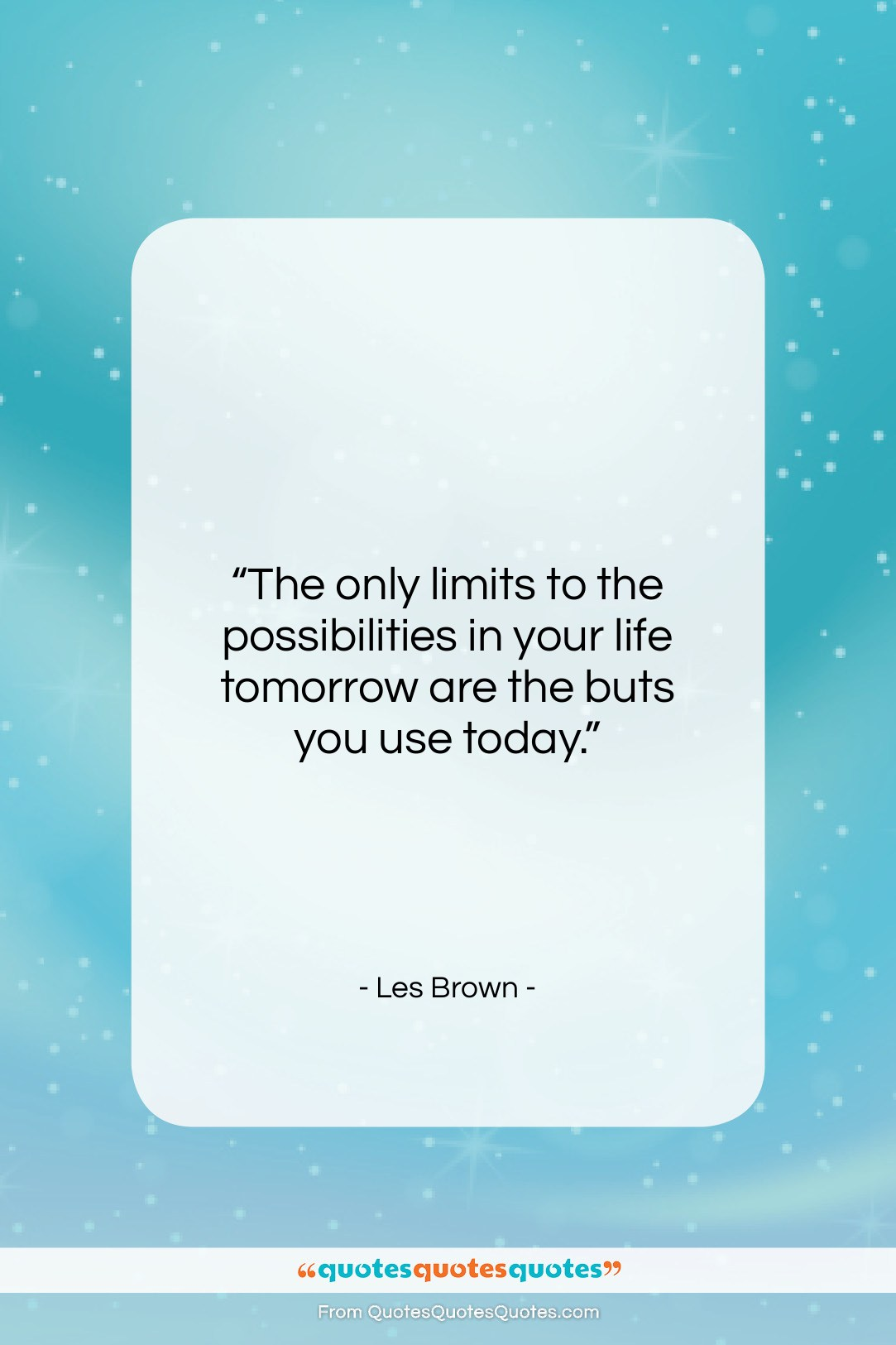 """Les Brown quote: """"The only limits to the possibilities in…""""- at QuotesQuotesQuotes.com"""