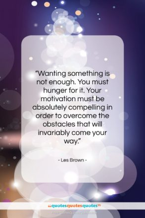 "Les Brown quote: ""Wanting something is not enough. You must…""- at QuotesQuotesQuotes.com"