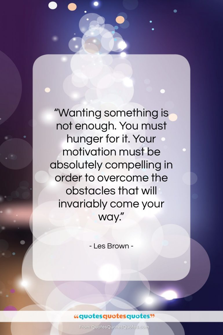"""Les Brown quote: """"Wanting something is not enough. You must…""""- at QuotesQuotesQuotes.com"""
