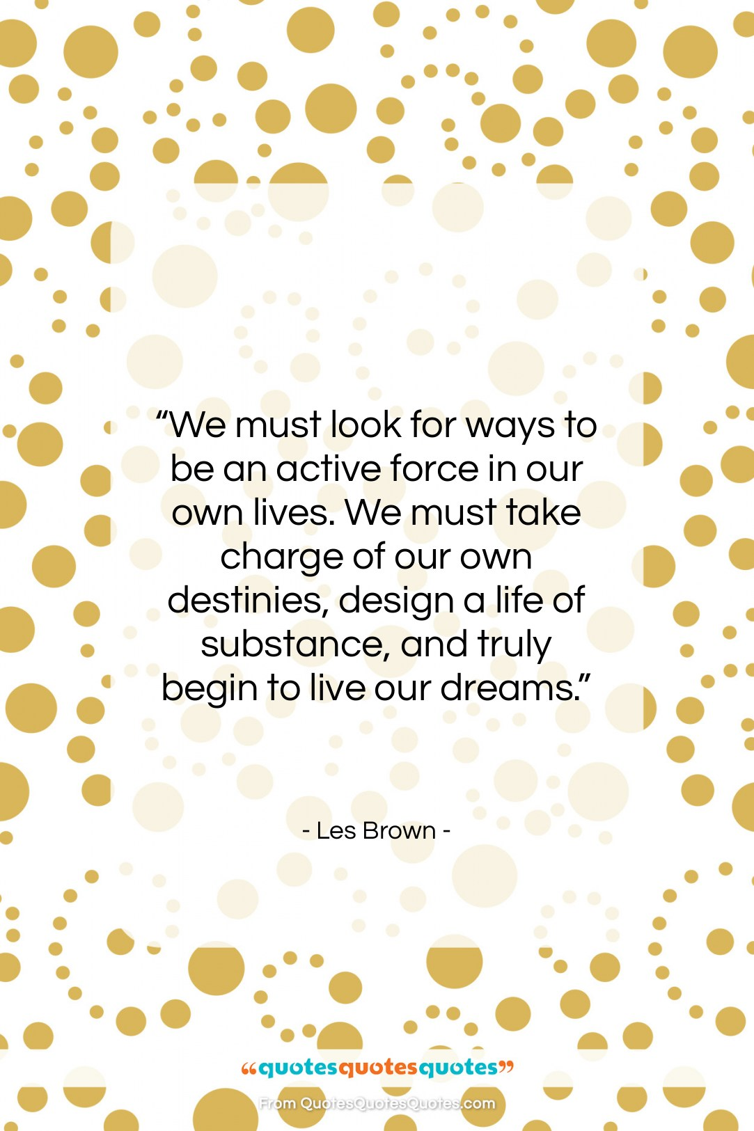 """Les Brown quote: """"We must look for ways to be an active force…""""- at QuotesQuotesQuotes.com"""