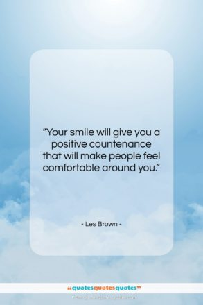 """Les Brown quote: """"Your smile will give you a positive…""""- at QuotesQuotesQuotes.com"""
