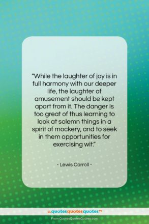 "Lewis Carroll quote: ""While the laughter of joy is in…""- at QuotesQuotesQuotes.com"