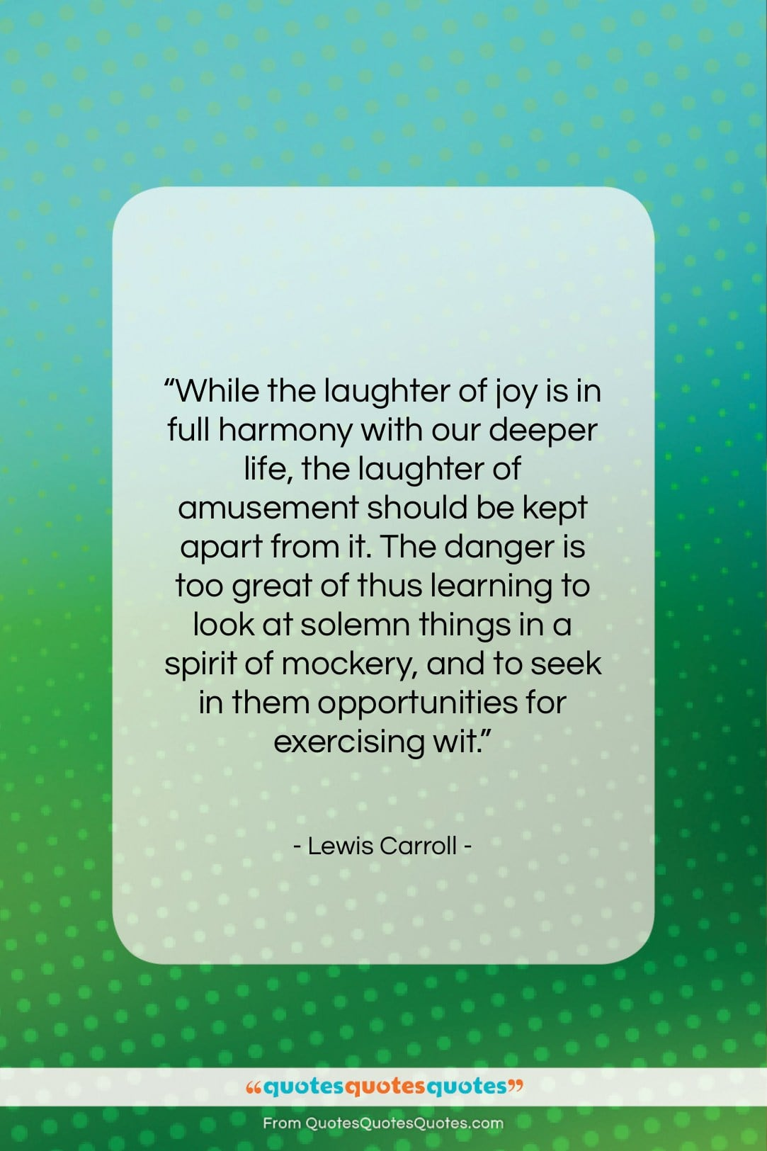 """Lewis Carroll quote: """"While the laughter of joy is in…""""- at QuotesQuotesQuotes.com"""