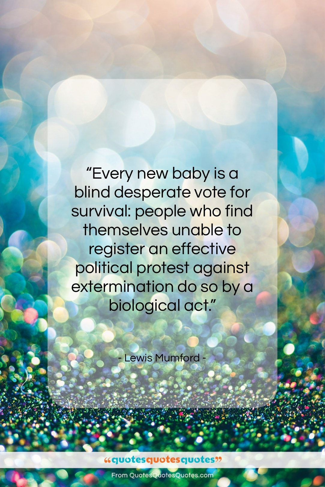 """Lewis Mumford quote: """"Every new baby is a blind desperate…""""- at QuotesQuotesQuotes.com"""