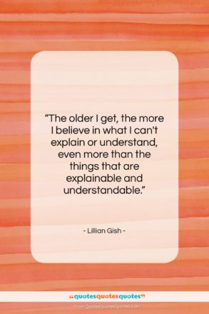 """Lillian Gish quote: """"The older I get, the more I…""""- at QuotesQuotesQuotes.com"""