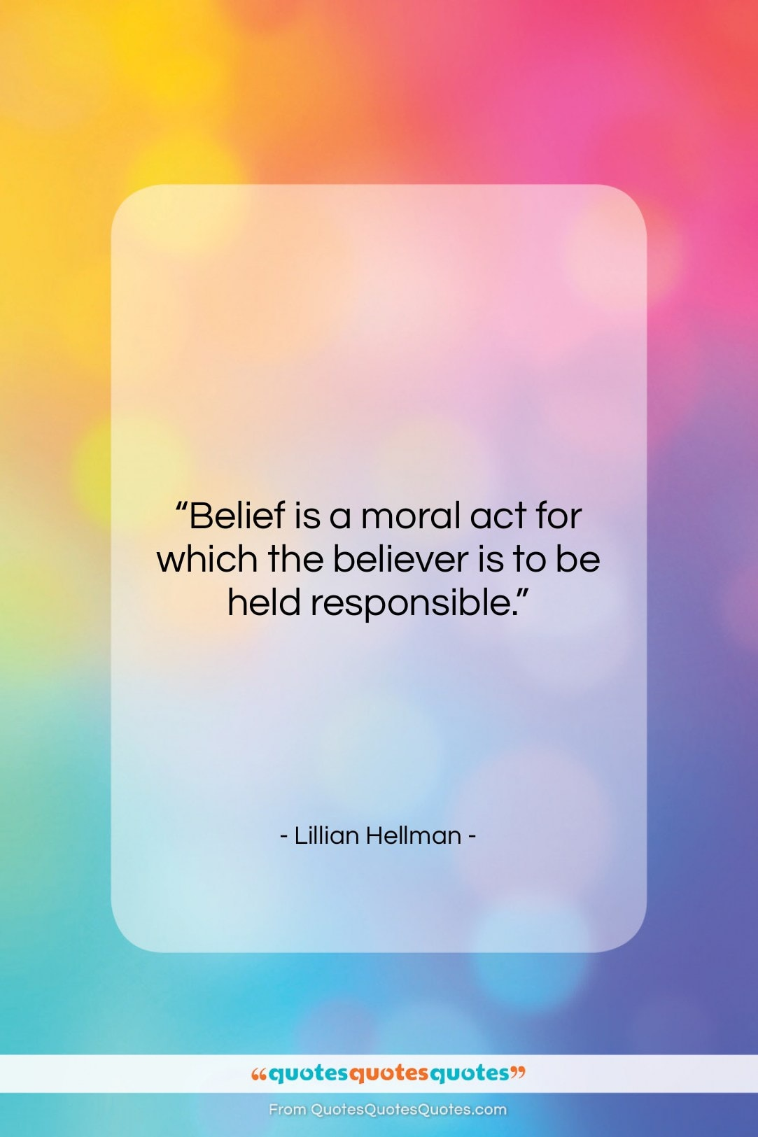 """Lillian Hellman quote: """"Belief is a moral act for which…""""- at QuotesQuotesQuotes.com"""