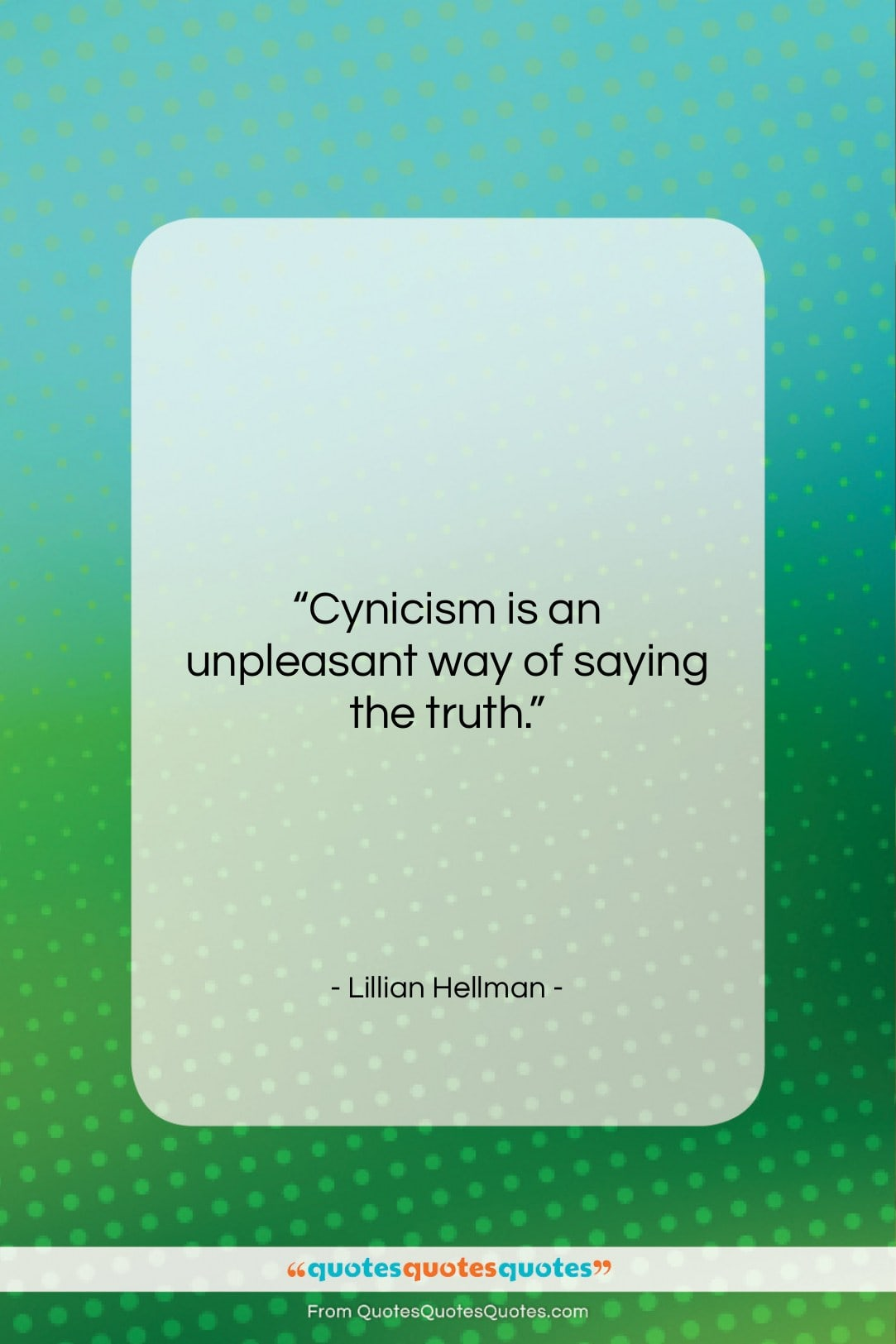 """Lillian Hellman quote: """"Cynicism is an unpleasant way of saying…""""- at QuotesQuotesQuotes.com"""