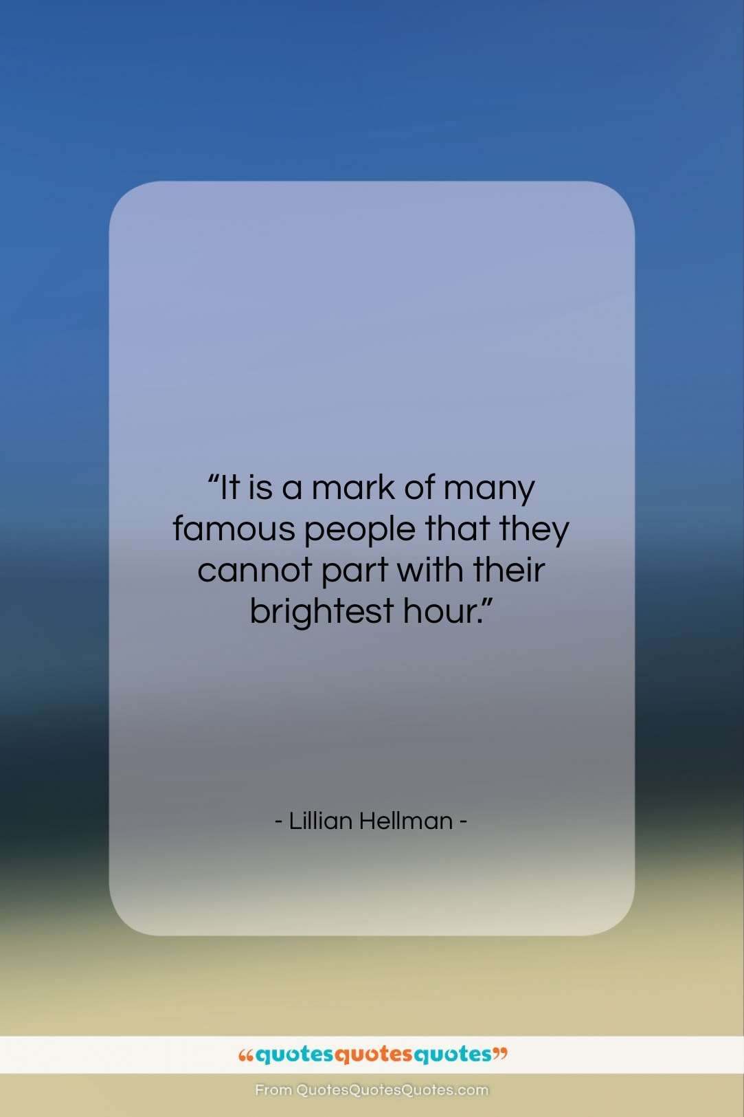 """Lillian Hellman quote: """"It is a mark of many famous…""""- at QuotesQuotesQuotes.com"""