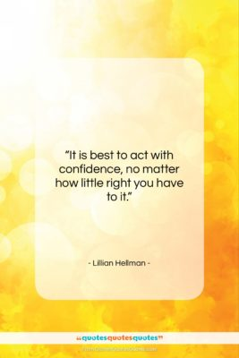 """Lillian Hellman quote: """"It is best to act with confidence,…""""- at QuotesQuotesQuotes.com"""