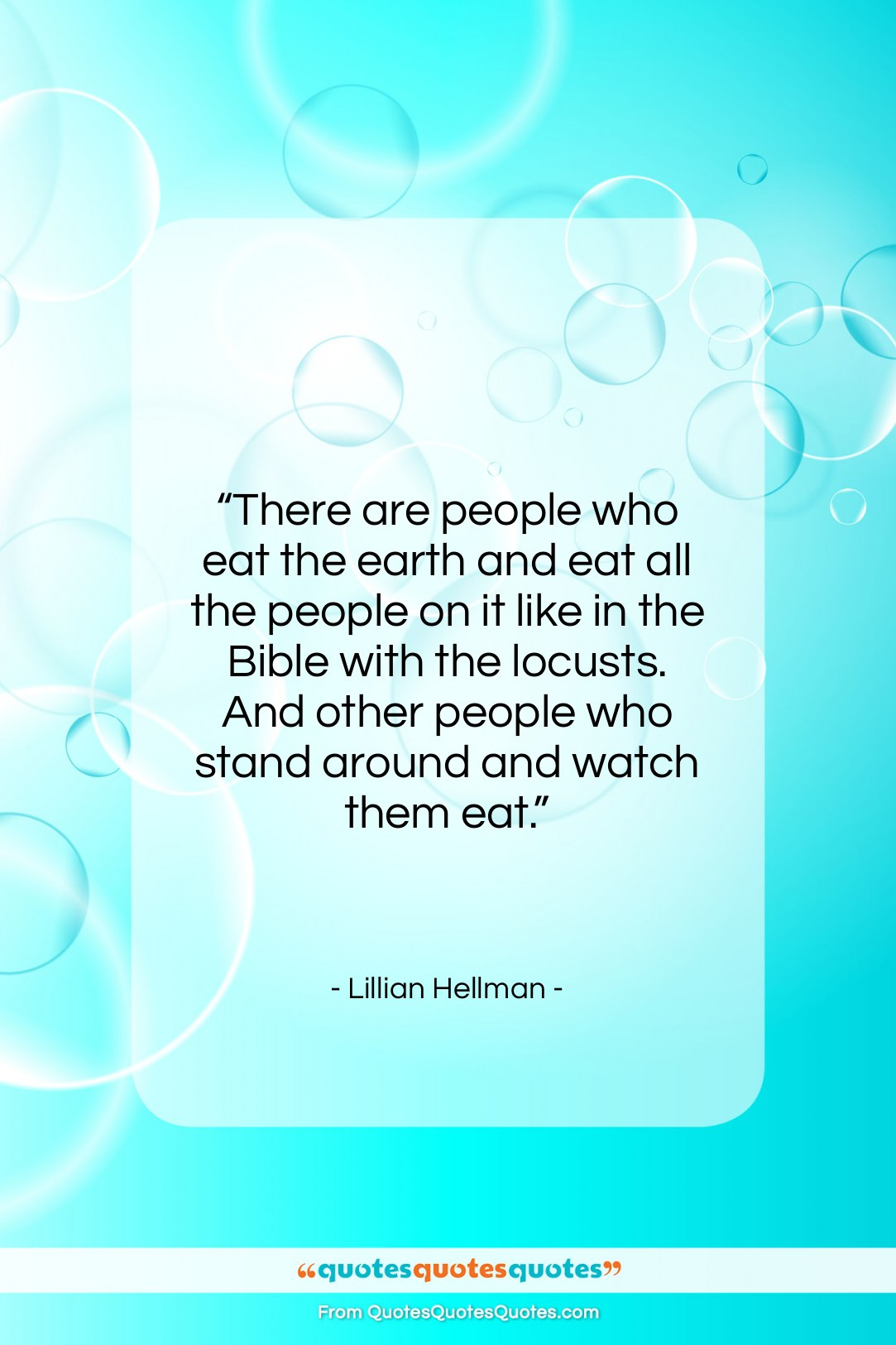 """Lillian Hellman quote: """"There are people who eat the earth…""""- at QuotesQuotesQuotes.com"""