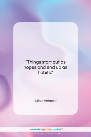 "Lillian Hellman quote: ""Things start out as hopes and end…""- at QuotesQuotesQuotes.com"