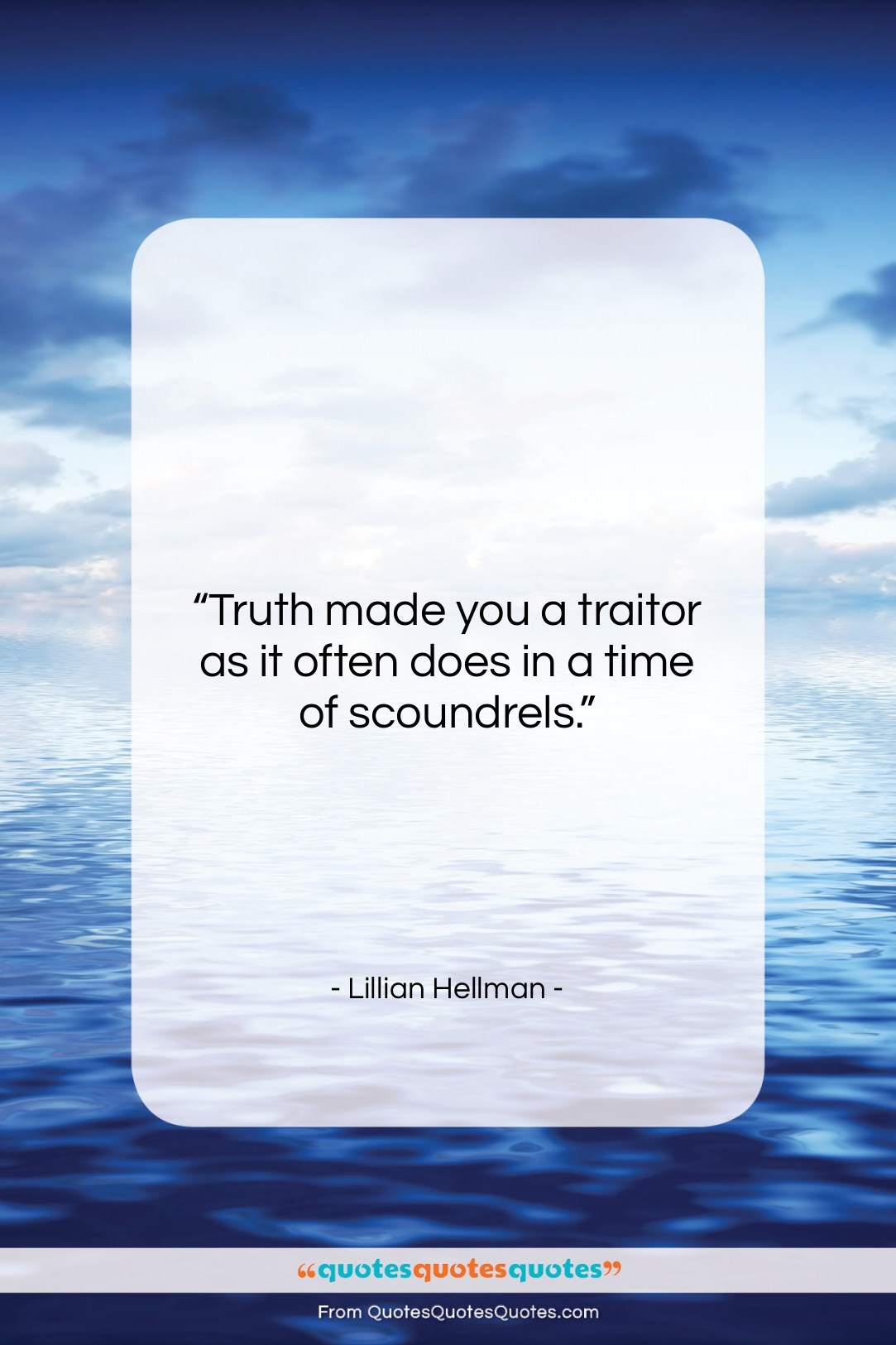 """Lillian Hellman quote: """"Truth made you a traitor as it…""""- at QuotesQuotesQuotes.com"""