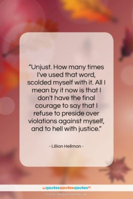 "Lillian Hellman quote: ""Unjust. How many times I've used that…""- at QuotesQuotesQuotes.com"