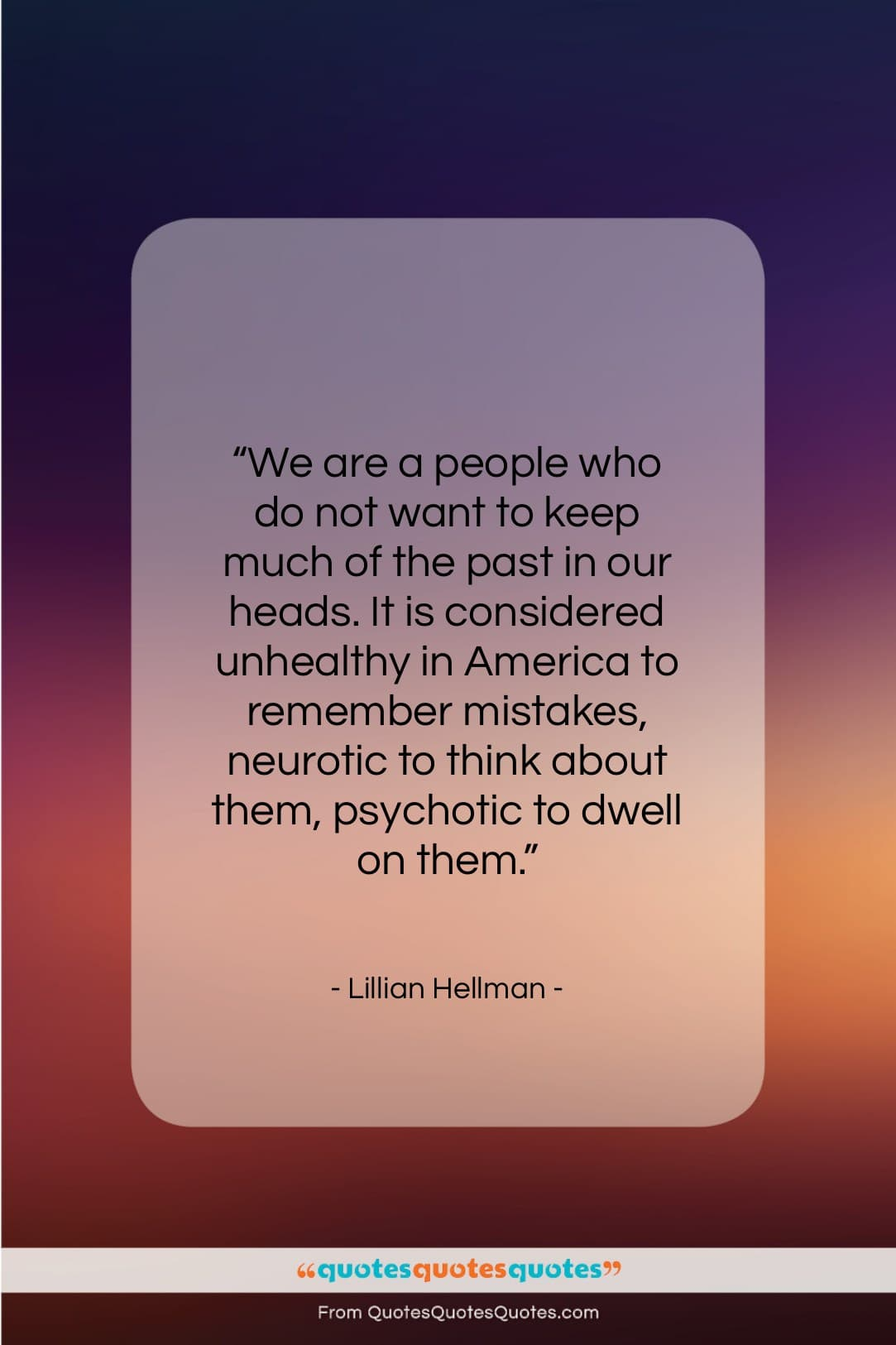 """Lillian Hellman quote: """"We are a people who do not…""""- at QuotesQuotesQuotes.com"""