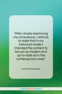"""Lion Feuchtwanger quote: """"After closely examining my conscience, I venture…""""- at QuotesQuotesQuotes.com"""