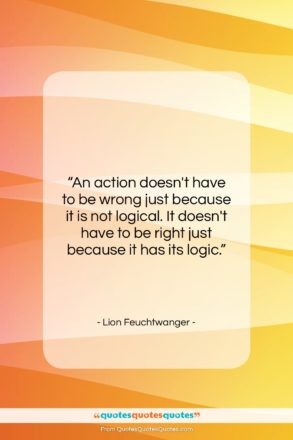 """Lion Feuchtwanger quote: """"An action doesn't have to be wrong…""""- at QuotesQuotesQuotes.com"""