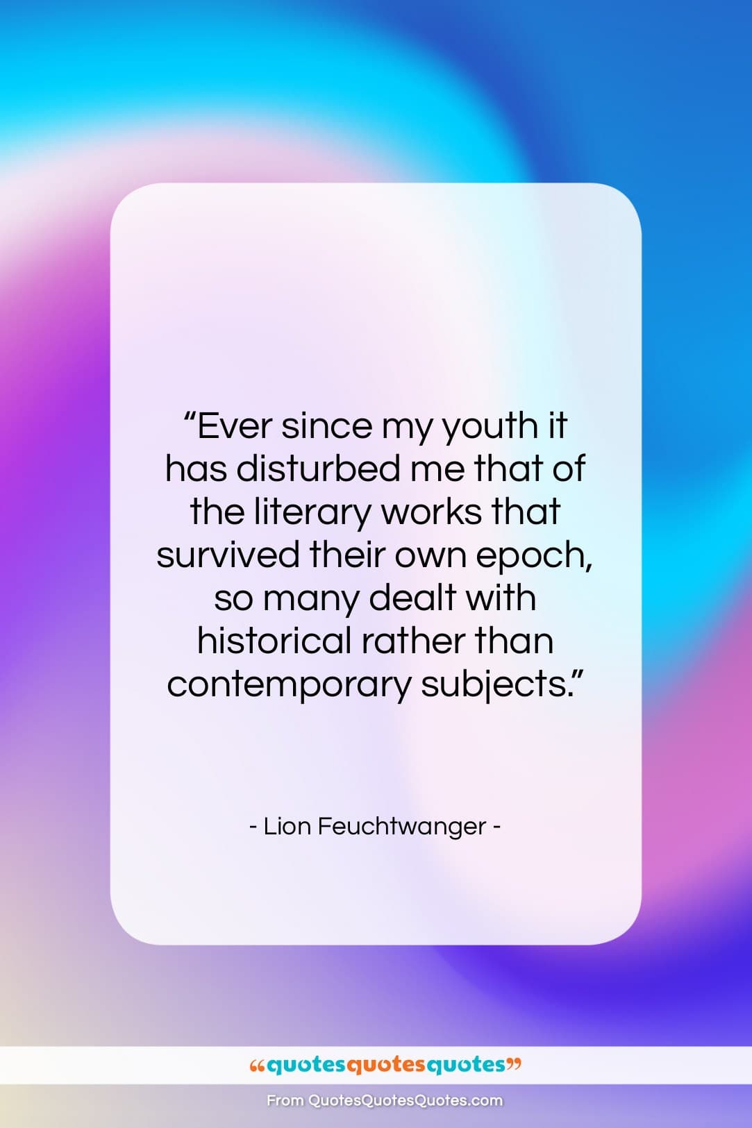 """Lion Feuchtwanger quote: """"Ever since my youth it has disturbed…""""- at QuotesQuotesQuotes.com"""