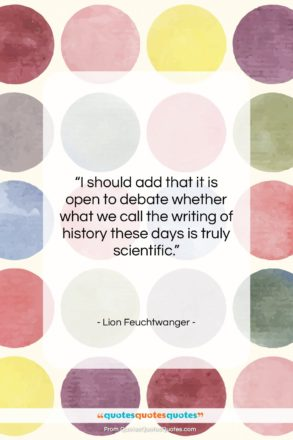 """Lion Feuchtwanger quote: """"I should add that it is open…""""- at QuotesQuotesQuotes.com"""