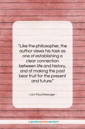 """Lion Feuchtwanger quote: """"Like the philosopher, the author views his…""""- at QuotesQuotesQuotes.com"""