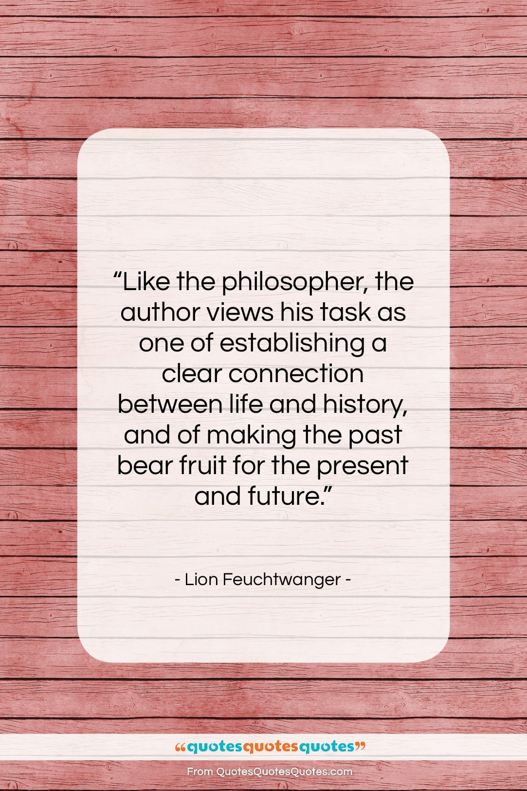 "Lion Feuchtwanger quote: ""Like the philosopher, the author views his…""- at QuotesQuotesQuotes.com"